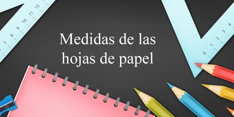 Tamaños o Medidas de hojas de papel A0, A1, A2, A3, A4, A5, A6, A7 y A8